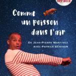 Comme un poisson dans l'air mis en scène par Jean-Pierre Martinez