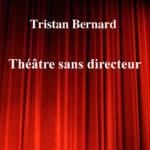 Théâtre sans directeur de Tristan Bernard