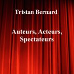 Acteurs, Auteurs, Spectateurs de Tristan Bernard